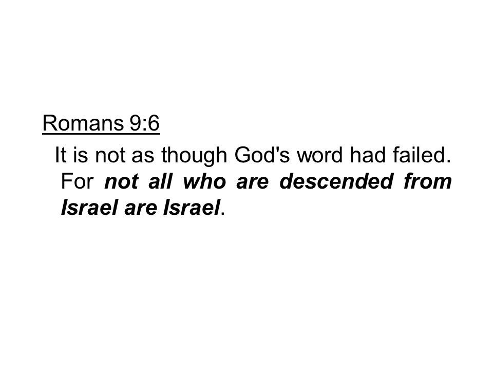 Romans 9:6 It is not as though God s word had failed.