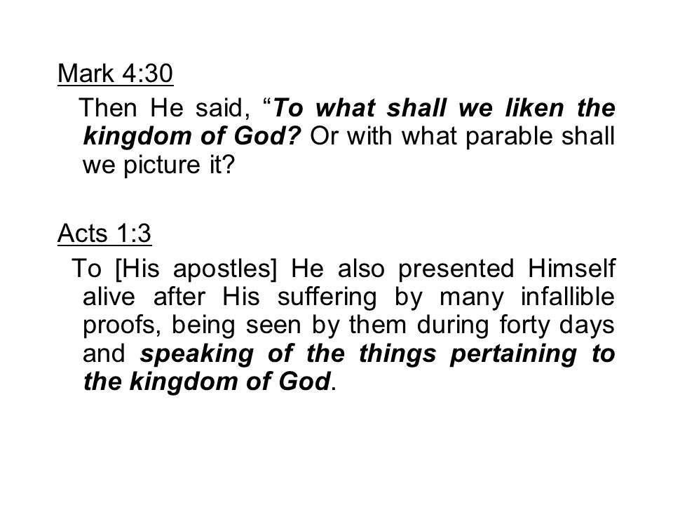 Mark 4:30 Then He said, To what shall we liken the kingdom of God Or with what parable shall we picture it