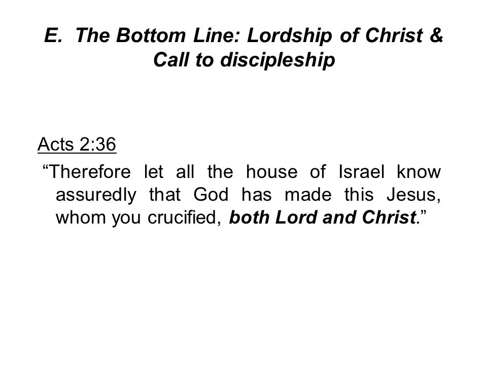 E. The Bottom Line: Lordship of Christ & Call to discipleship
