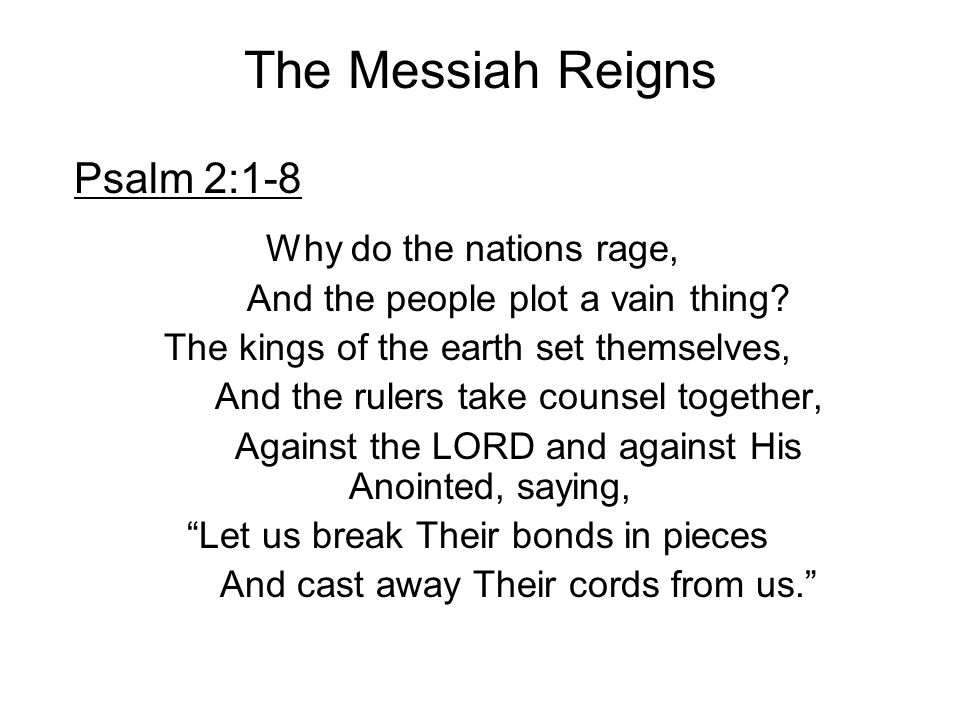 The Messiah Reigns Psalm 2:1-8 Why do the nations rage,