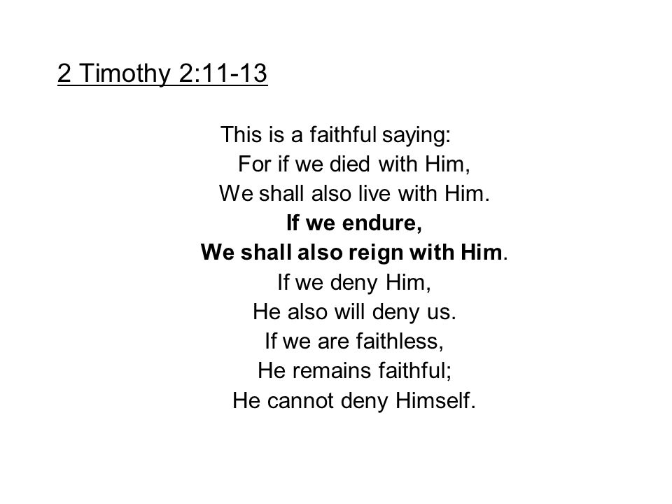 2 Timothy 2:11-13 This is a faithful saying: For if we died with Him,