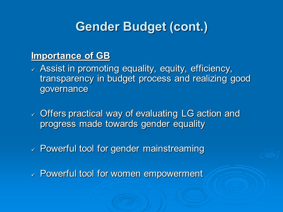 Gender Budget (cont.) Importance of GB