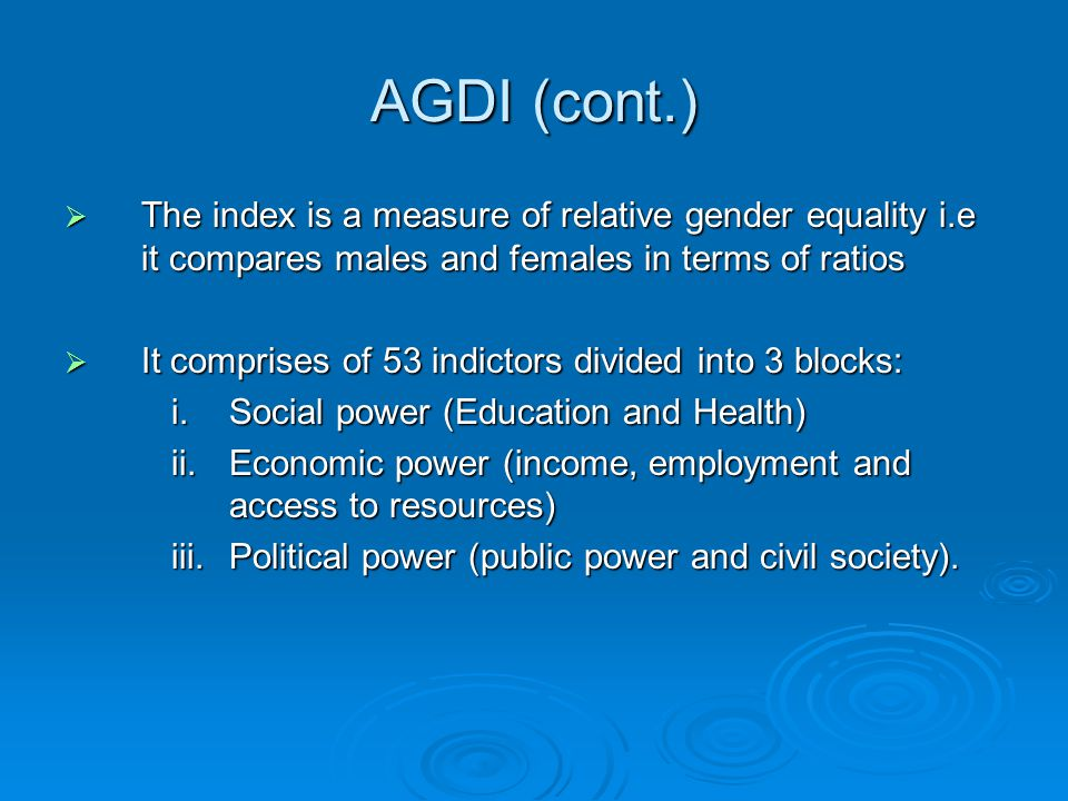 AGDI (cont.) The index is a measure of relative gender equality i.e it compares males and females in terms of ratios.