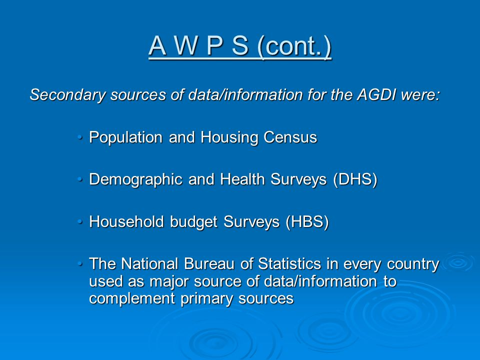 A W P S (cont.) Secondary sources of data/information for the AGDI were: Population and Housing Census.
