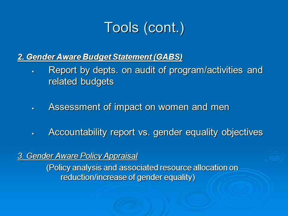 Tools (cont.) 2. Gender Aware Budget Statement (GABS) Report by depts. on audit of program/activities and related budgets.