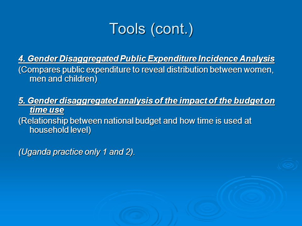 Tools (cont.) 4. Gender Disaggregated Public Expenditure Incidence Analysis.