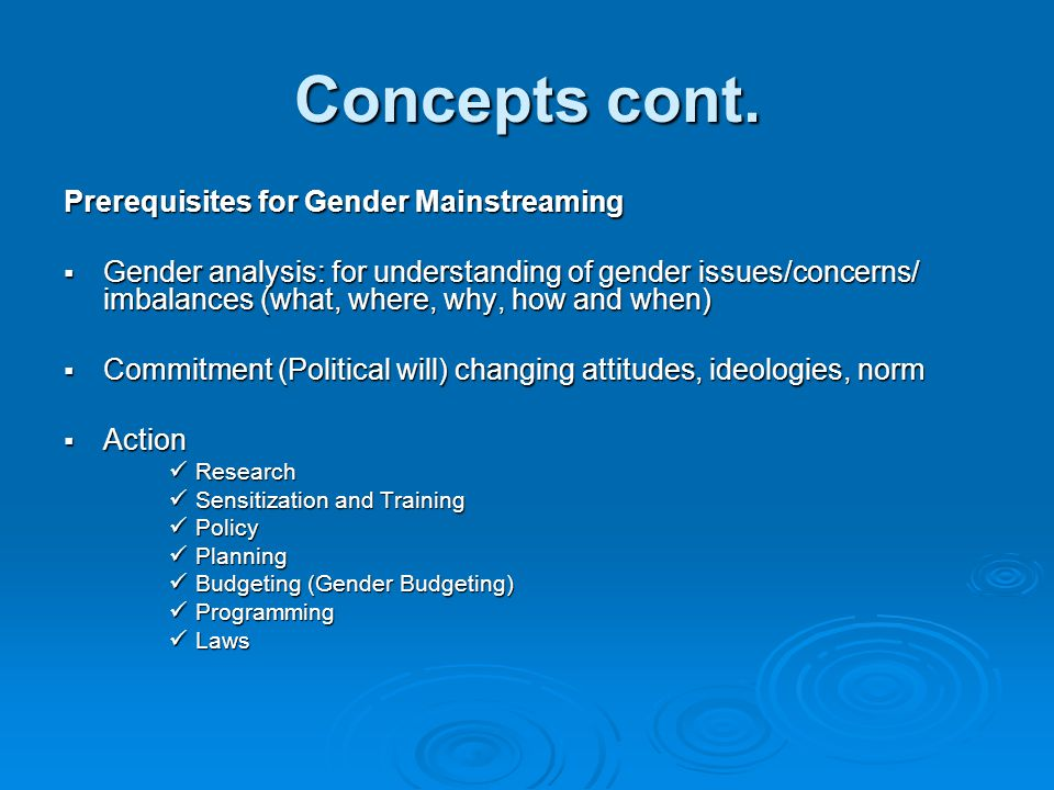 Concepts cont. Prerequisites for Gender Mainstreaming