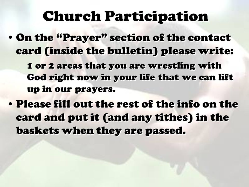 Church Participation On the Prayer section of the contact card (inside the bulletin) please write: