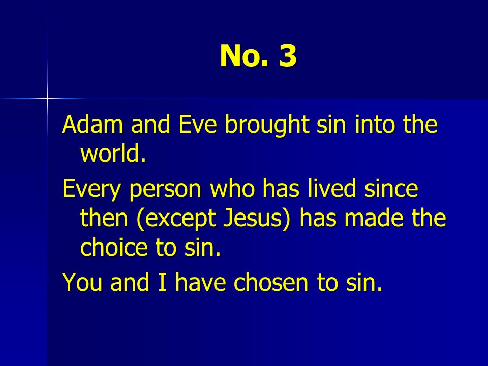 No. 3 Adam and Eve brought sin into the world.