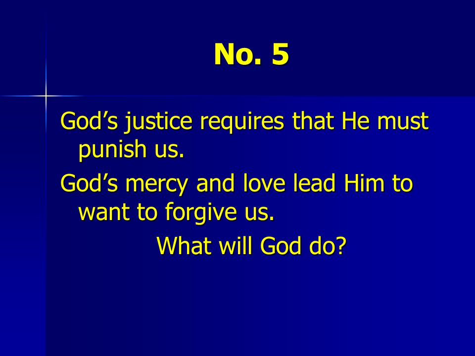 No. 5 God's justice requires that He must punish us.