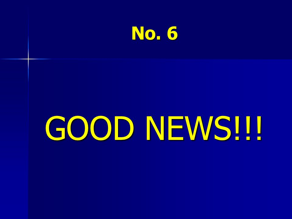 No. 6 GOOD NEWS!!!