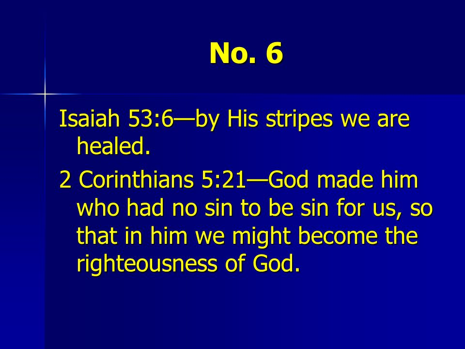 No. 6 Isaiah 53:6—by His stripes we are healed.