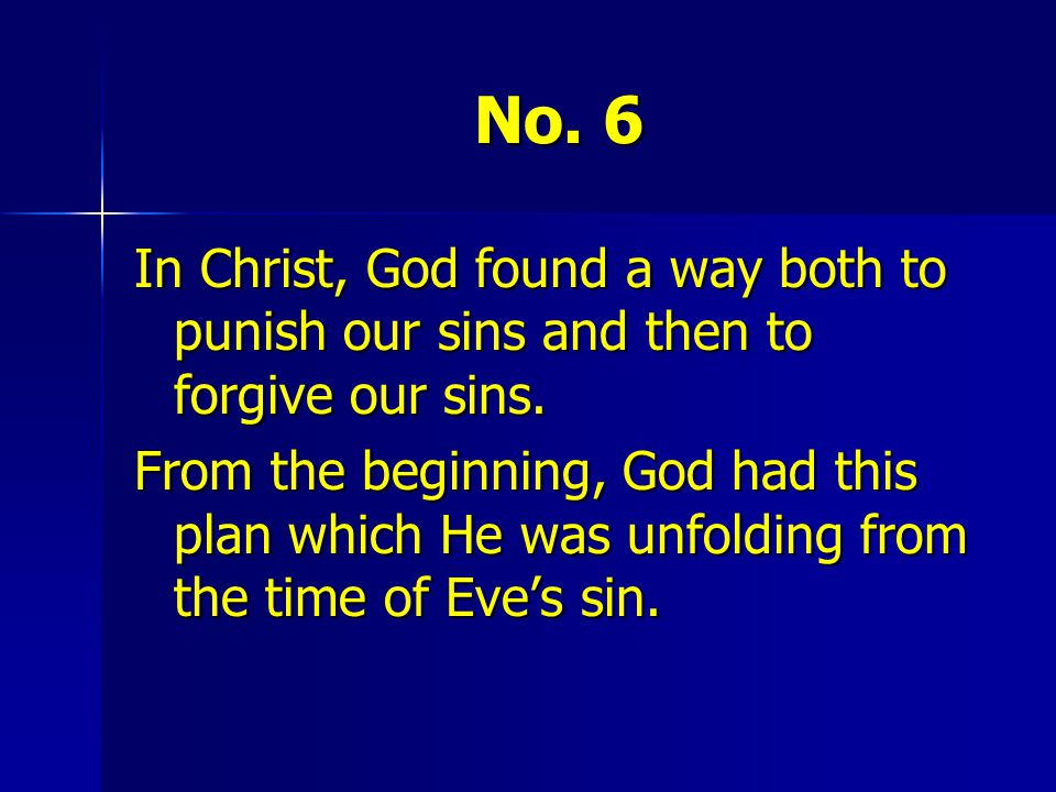 No. 6 In Christ, God found a way both to punish our sins and then to forgive our sins.