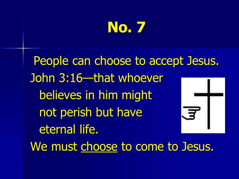 People can choose to accept Jesus.