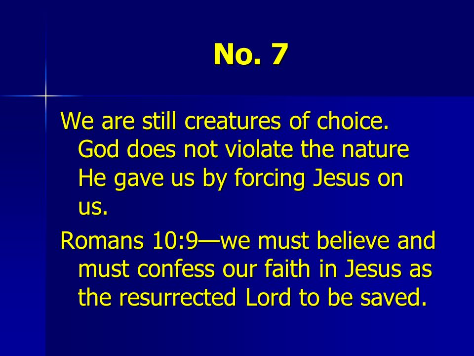 No. 7 We are still creatures of choice. God does not violate the nature He gave us by forcing Jesus on us.