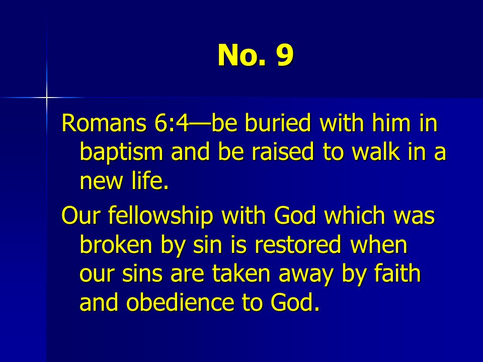 No. 9 Romans 6:4—be buried with him in baptism and be raised to walk in a new life.