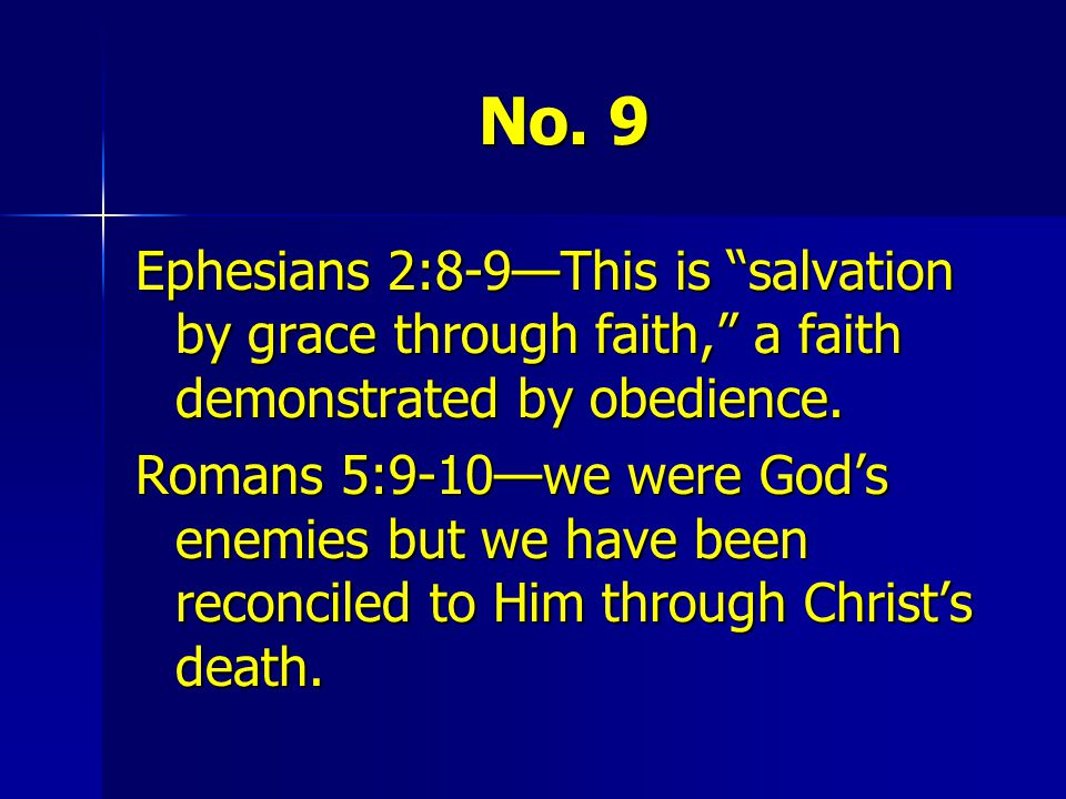 No. 9 Ephesians 2:8-9—This is salvation by grace through faith, a faith demonstrated by obedience.