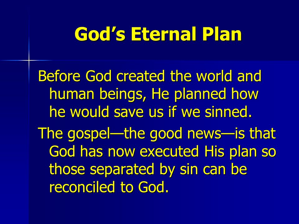 God's Eternal Plan Before God created the world and human beings, He planned how he would save us if we sinned.