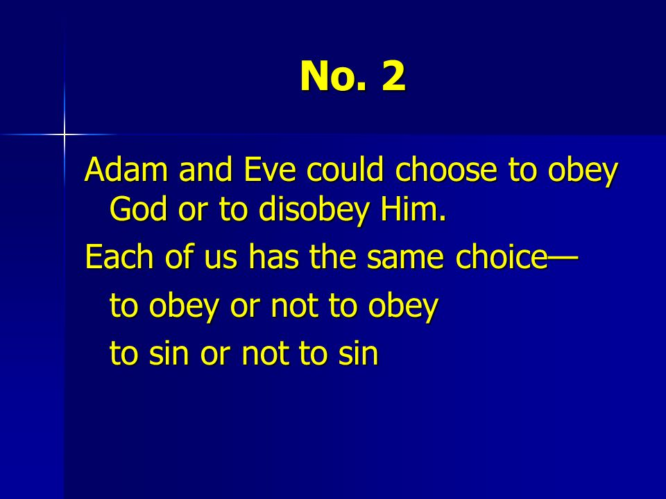 No. 2 Adam and Eve could choose to obey God or to disobey Him.