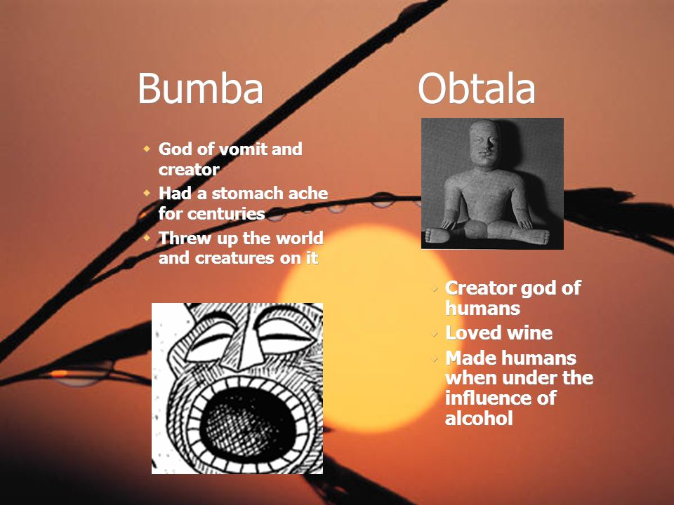 Bumba Obtala Creator god of humans Loved wine