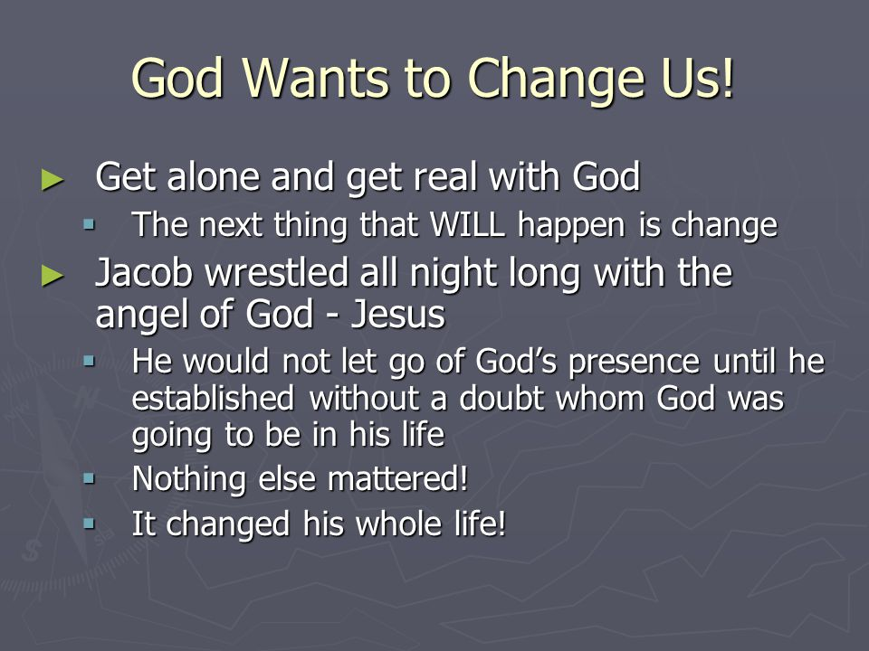 God Wants to Change Us! Get alone and get real with God