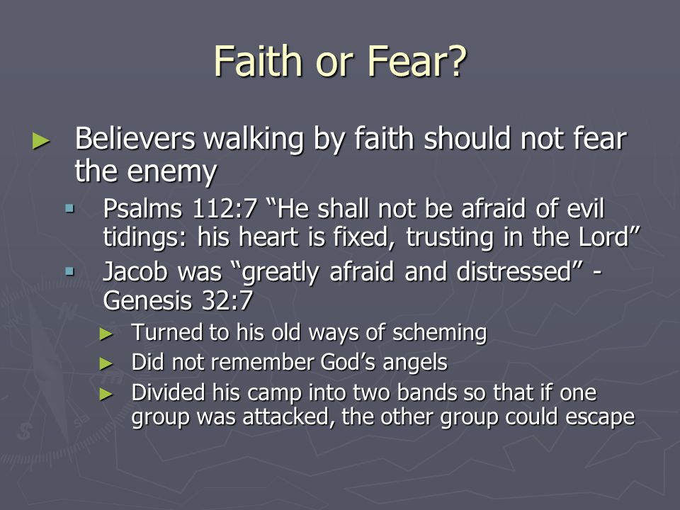 Faith or Fear Believers walking by faith should not fear the enemy