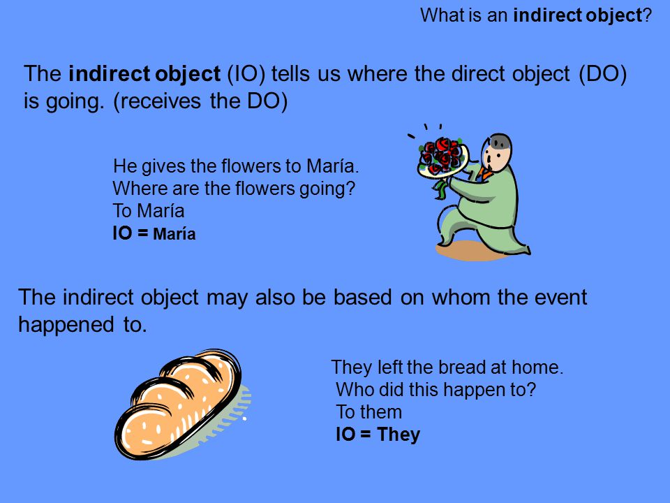 The indirect object may also be based on whom the event happened to.