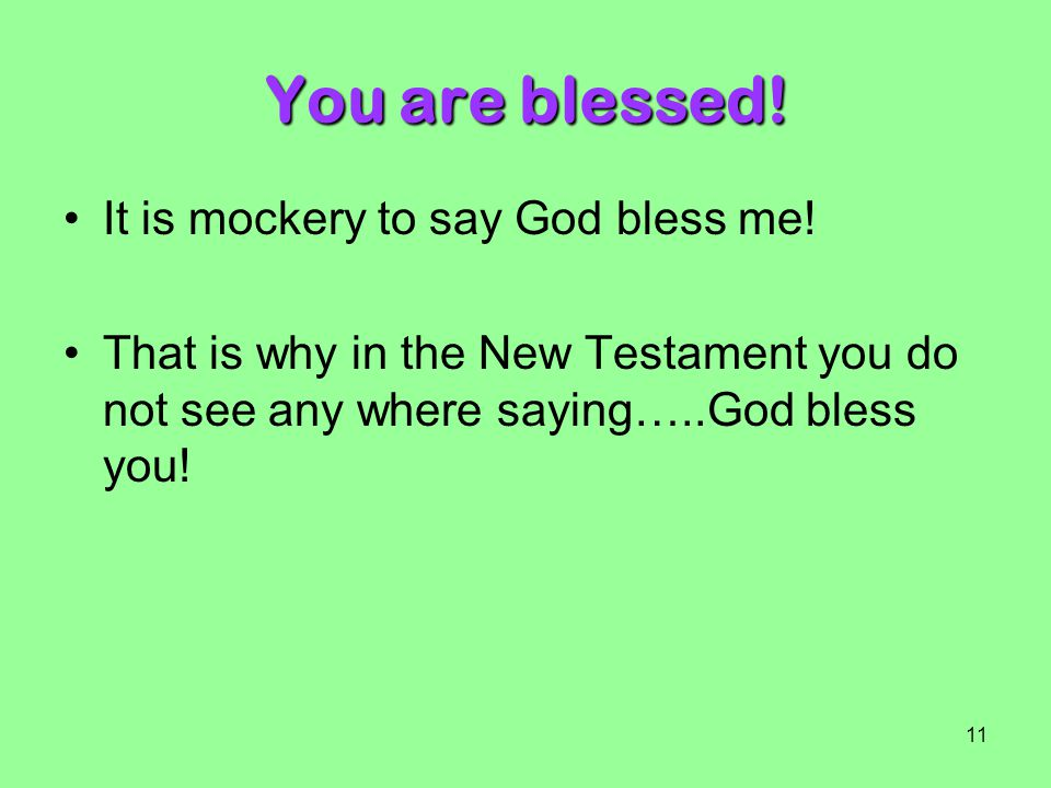 You are blessed! It is mockery to say God bless me!