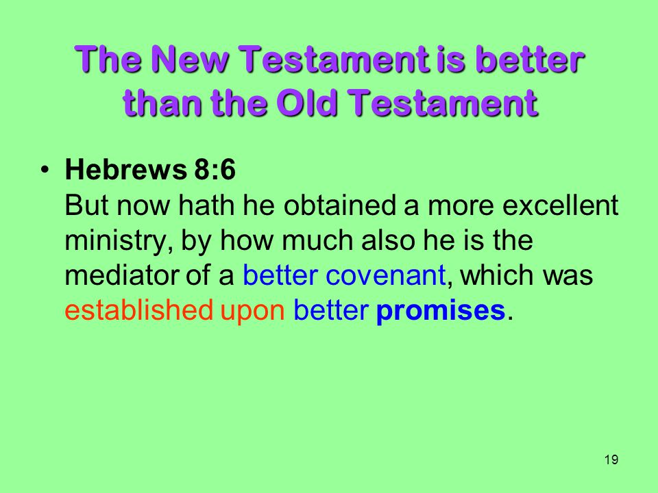 The New Testament is better than the Old Testament