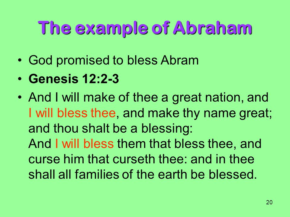 The example of Abraham God promised to bless Abram Genesis 12:2-3