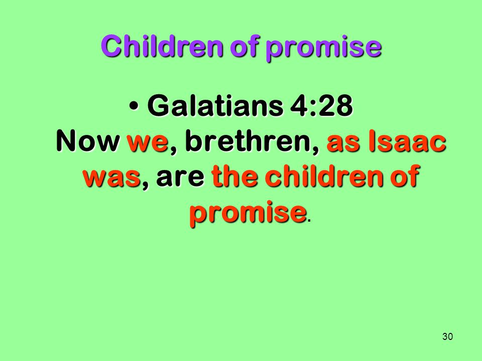 Children of promise Galatians 4:28 Now we, brethren, as Isaac was, are the children of promise.