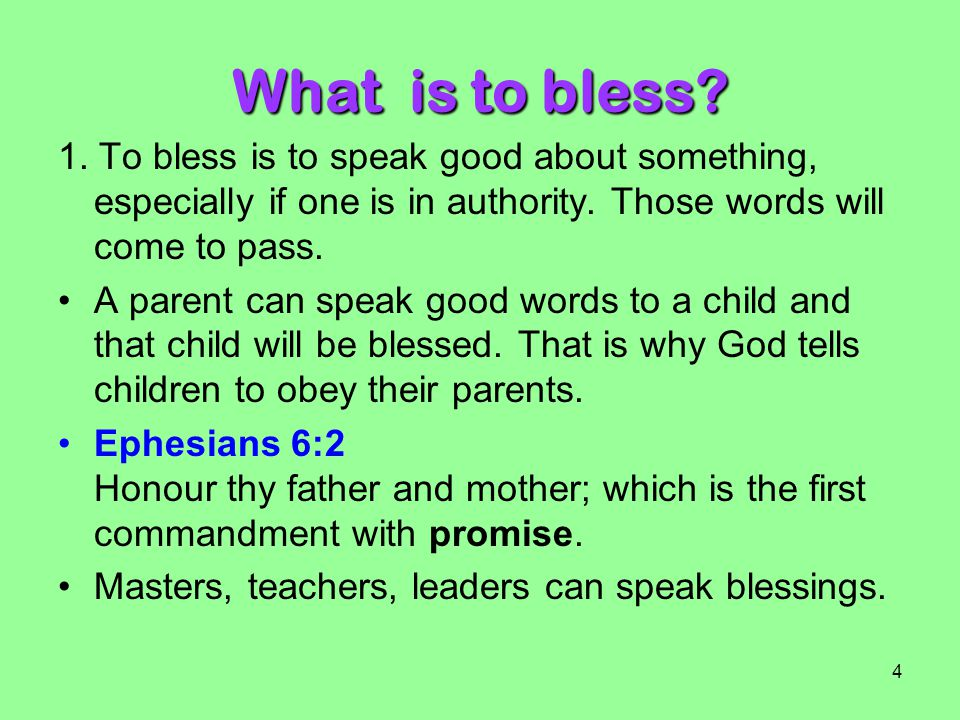 What is to bless 1. To bless is to speak good about something, especially if one is in authority. Those words will come to pass.
