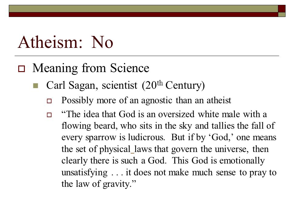 Atheism: No Meaning from Science Carl Sagan, scientist (20th Century)