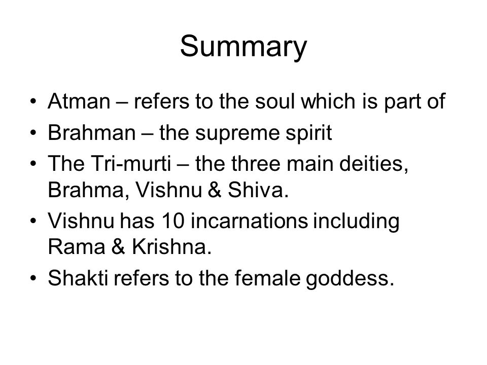 Summary Atman – refers to the soul which is part of
