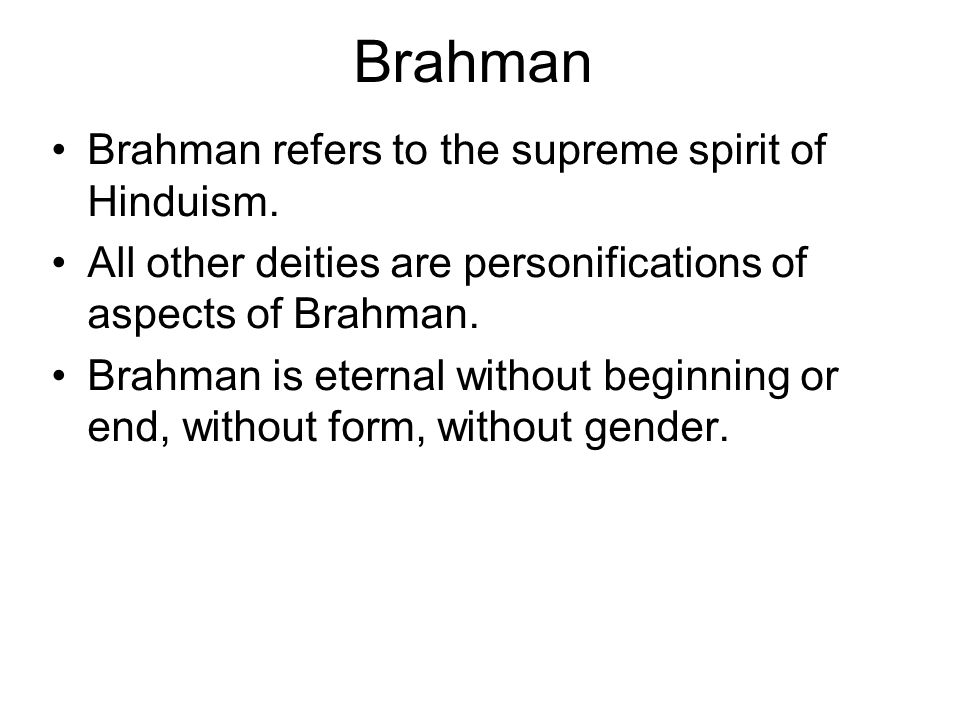 Brahman Brahman refers to the supreme spirit of Hinduism.
