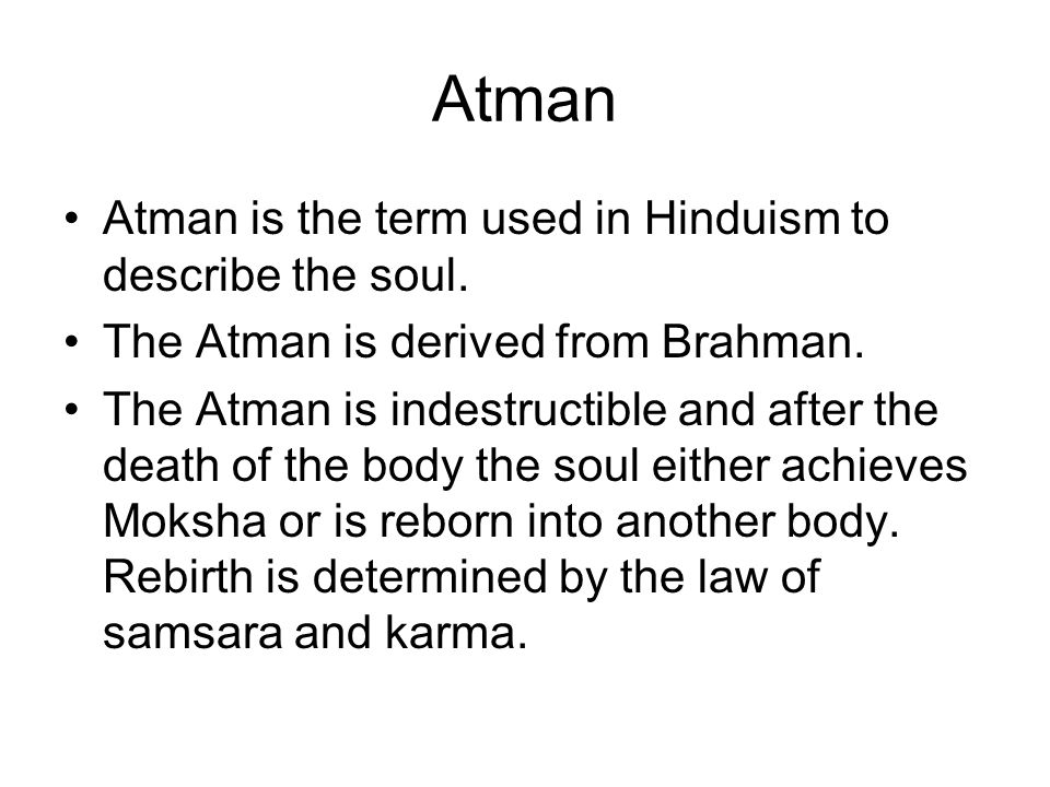 Atman Atman is the term used in Hinduism to describe the soul.
