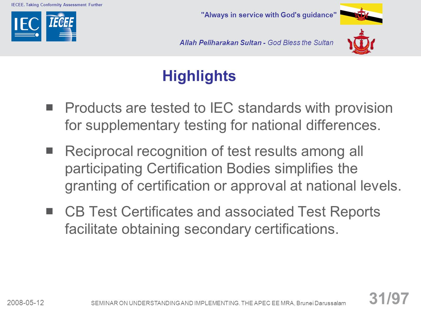 Highlights Products are tested to IEC standards with provision for supplementary testing for national differences.