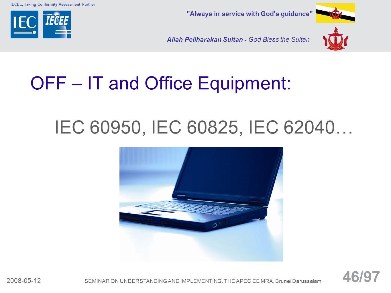 OFF – IT and Office Equipment: IEC 60950, IEC 60825, IEC 62040…