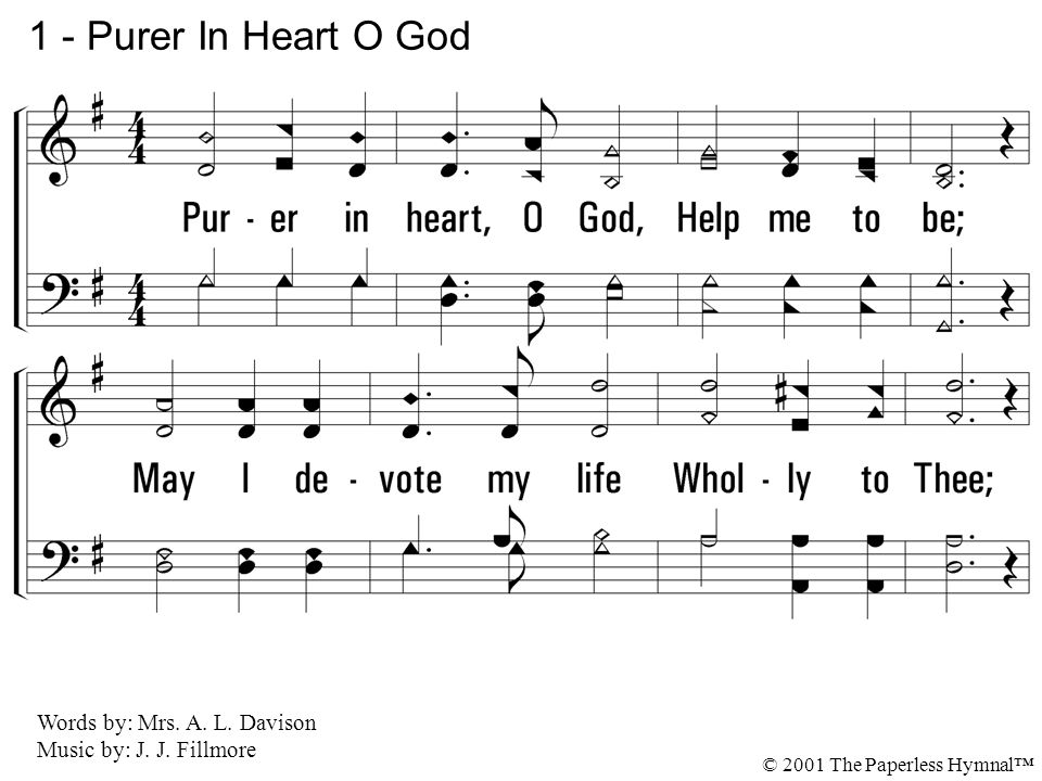 1 - Purer In Heart O God 1. Purer in heart, O God, Help me to be;