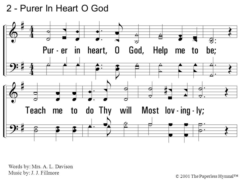 2 - Purer In Heart O God 2. Purer in heart, O God, Help me to be;
