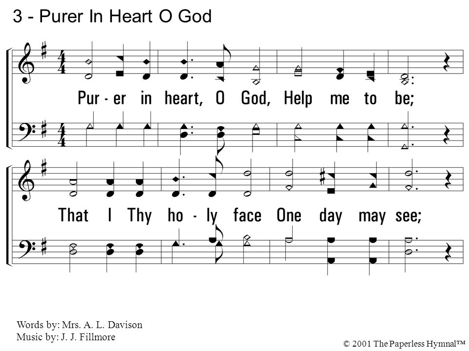 3 - Purer In Heart O God 3. Purer in heart, O God, Help me to be;