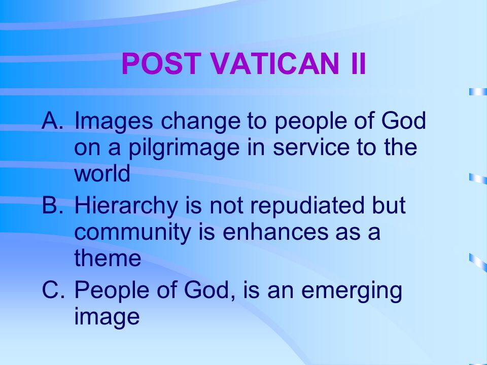 POST VATICAN II Images change to people of God on a pilgrimage in service to the world.