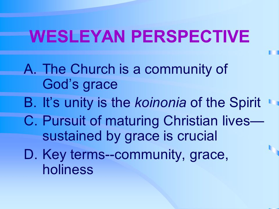 WESLEYAN PERSPECTIVE The Church is a community of God's grace