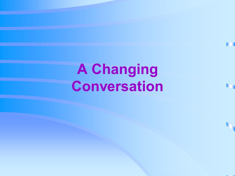 A Changing Conversation