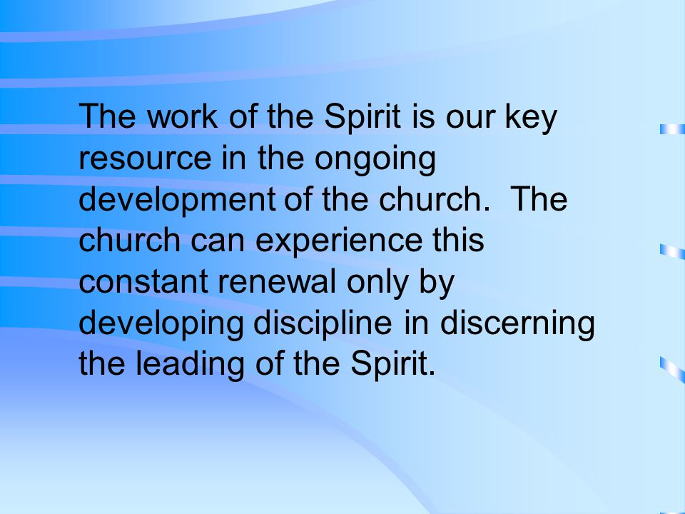 The work of the Spirit is our key resource in the ongoing development of the church.