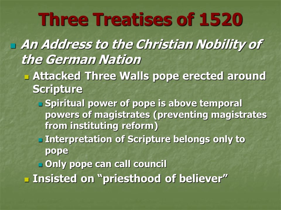 Three Treatises of 1520 An Address to the Christian Nobility of the German Nation. Attacked Three Walls pope erected around Scripture.