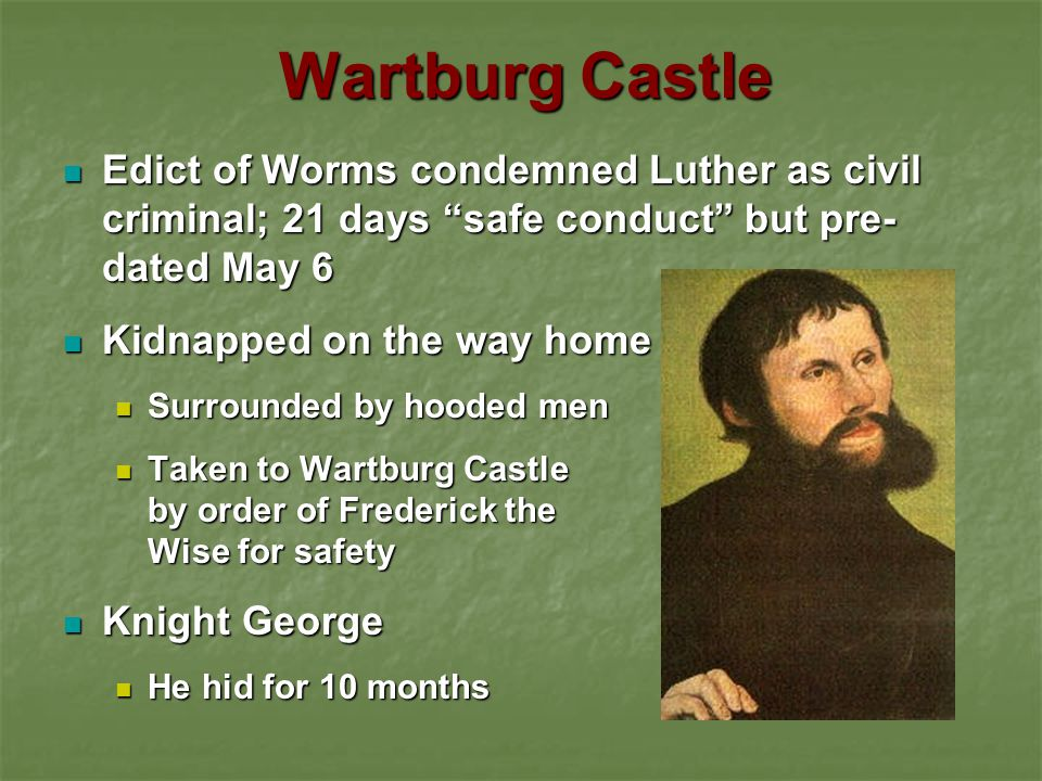 Wartburg Castle Edict of Worms condemned Luther as civil criminal; 21 days safe conduct but pre-dated May 6.