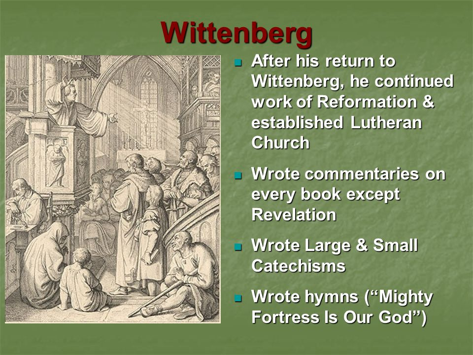 Wittenberg After his return to Wittenberg, he continued work of Reformation & established Lutheran Church.