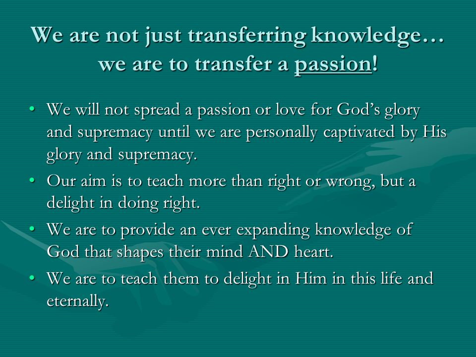 We are not just transferring knowledge… we are to transfer a passion!