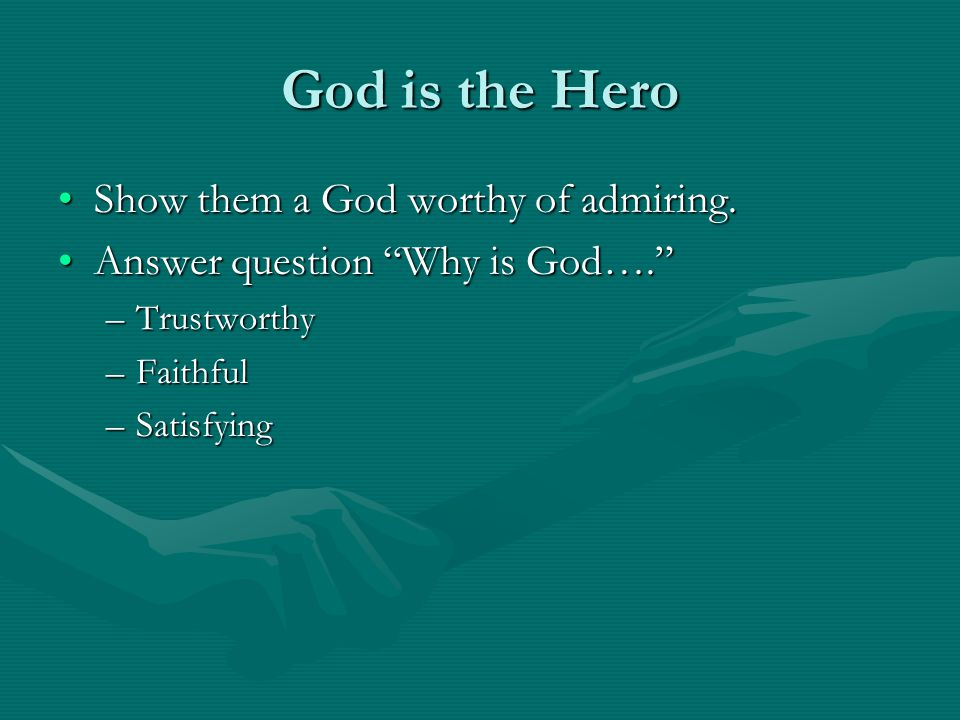 God is the Hero Show them a God worthy of admiring.